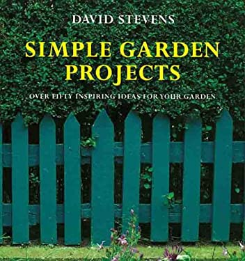 Simple Garden Projects: Over Fifty Inspiring Ideas for Your Garden 9781850297253