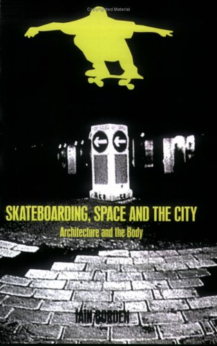 Skateboarding, Space and the City: Architecture and the Body 9781859734933
