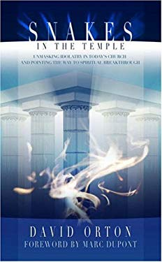Snakes in the Temple: Unmasking Idolatry in Today's Church and Pointing the Way to Spiritual Breakthrough 9781852403768
