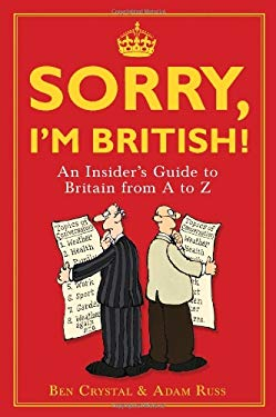 Sorry, I'm British!: An Insider's Guide to Britian from A to Z 9781851687763