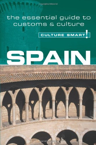 Spain - Culture Smart!: The Essential Guide to Customs & Culture 9781857333152
