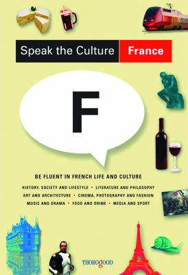 Speak the Culture: France: Be Fluent in French Life and Culture 9781854184931