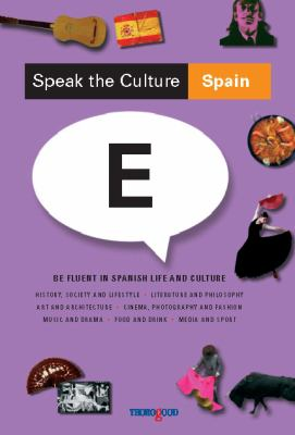 Speak the Culture: Spain: Be Fluent in Spanish Life and Culture 9781854186058