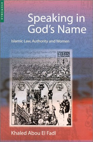 Speaking in God's Name: Islamic Law, Authority and Women 9781851682621