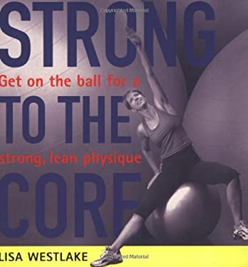 Strong to the Core: Get on the Ball for a Strong, Lean Physique 9781854109477