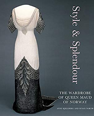 Style & Splendor: The Wardrobe of Queen Maud of Norway 1896-1938 9781851774548