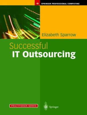 Successful IT Outsourcing: From Choosing a Provider to Managing the Project 9781852336103