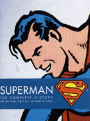 Superman: Complete History - Sixty Years of the Man of Steel 9781852869885