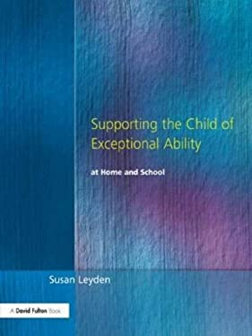Supporting the Child of Exceptional Ability at Home and School, Third Edition 9781853468780