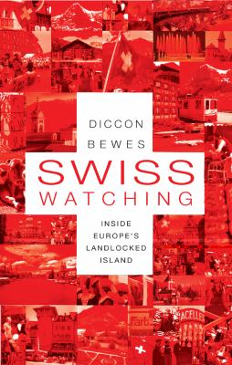 Swiss Watching: Inside Europe's Landlocked Island 9781857885484