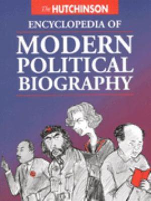 THE HUTCHINSON ENCYCLOPEDIA OF MODERN POLITICAL BIOGRAPHY (HELICON GENERAL ENCYCLOPEDIAS)