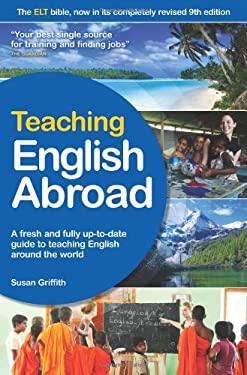 Teaching English Abroad: A Fresh and Fully Up-To-Date Guide to Teaching English Around the World 9781854584403