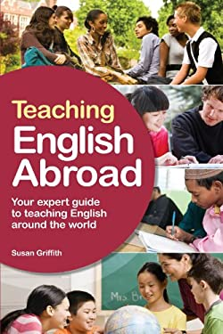 Teaching English Abroad: Your Expert Guide to Teaching English Around the World 9781854585967