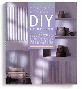 Terence Conran's DIY by Design: Over 30 Projects to Make and More Than 100 Design Ideas for Every Room in Your Home 9781850294603