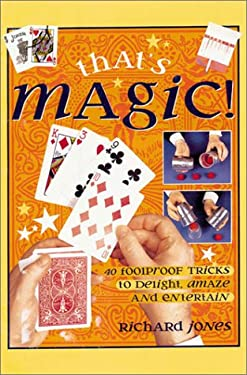 That's Magic!: 40 Foolproof Tricks to Delight, Amaze and Entertain 9781859746684