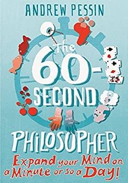 The 60-Second Philosopher: Expand Your Mind on a Minute or So a Day! 9781851686889