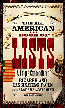 The All-American Book of Lists: A Unique Compendium of Bizarre and Fascinating Facts from Alabama to Wyoming