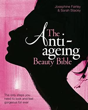 The Anti Ageing Beauty Bible: The Only Steps You Need to Look and Feel Gorgeous for Ever 9781856269452