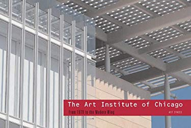 The Art Institute of Chicago: From 1879 to the Modern Wing 9781857595802