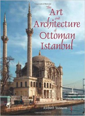 The Art and Architecture of Ottoman Istanbul 9781859642245