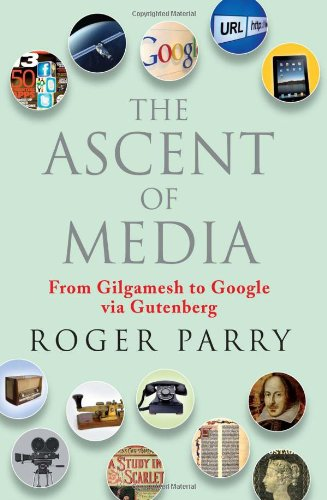 The Ascent of Media: From Gilgamesh to Google Via Gutenberg 9781857885705