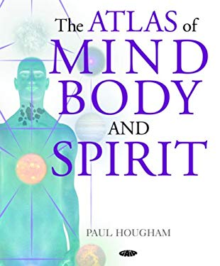 The Atlas of Mind, Body and Spirit 9781856752473