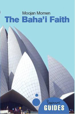 The Baha'i Faith: A Beginner's Guide 9781851685639