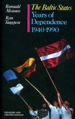 The Baltic States: The Years of Dependence, 1940-90