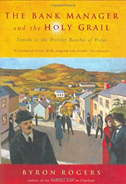 The Bank Manager and the Holy Grail: Travels to the Weirder Reaches of Wales 9781854109491