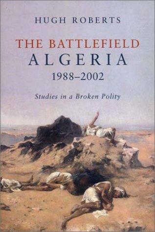 The Battlefield: Algeria, 1988-2002: Studies in a Broken Polity 9781859846841