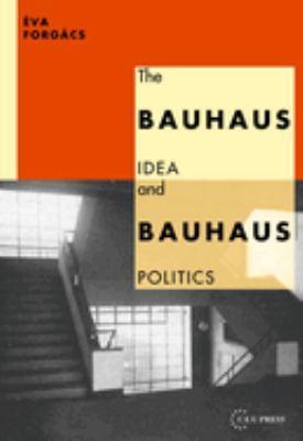 The Bauhaus Idea and Bauhaus Politics 9781858660127