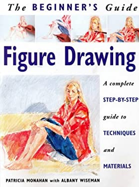 The Beginner's Guide Figure Drawing: A Complete Step-By-Step Guide to Techniques and Materials 9781859741641