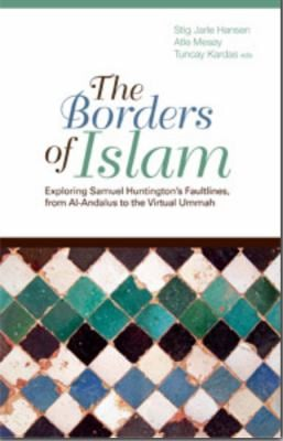 The Borders of Islam: Exploring Samuel Huntington's Faultlines, from Al-Andalus to Virtual Ummah 9781850659730