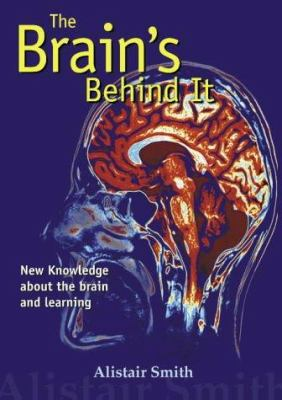 The Brain's Behind It: New Knowledge about the Brain and Learning 9781855390836