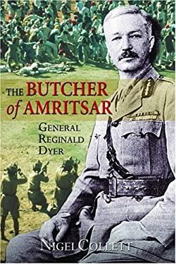 The Butcher of Amritsar: General Reginald Dyer 9781852854577