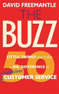 The Buzz: 50 Little Things That Make a Big Difference to World-Class Customer Service 9781857883473