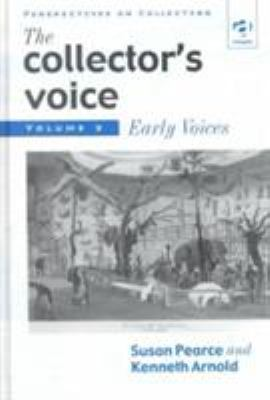 The Collector's Voice: Critical Readings in the Practice of Collecting 9781859284186