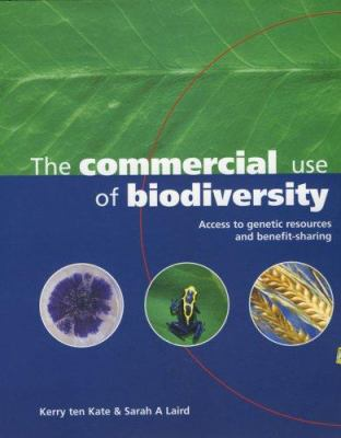 The Commercial Use of Biodiversity: Access to Genetic Resources and Benefit Sharing 9781853839412