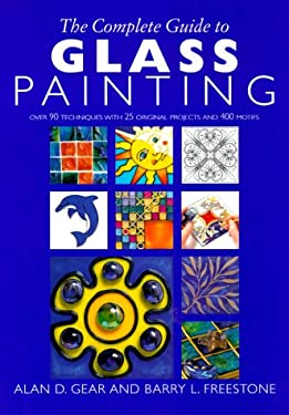 The Complete Guide to Glass Painting: Over 93 Techniques with 25 Original Projects and 400 Motifs 9781855857735