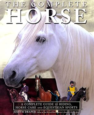 The Complete Horse: A Complete Guide of Riding, Horse Care and Equestrian Sport 9781858686752