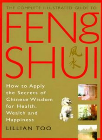 The Complete Illustrated Guide to Feng Shui: How to Apply the Secrets of Chinese Wisdom for Health, Wealth and Happiness 9781852309022