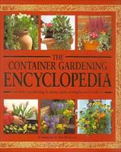 The Container Gardening Encyclopedia: Creative Gardening in Pots, Tubs, Troughs, and Baskets