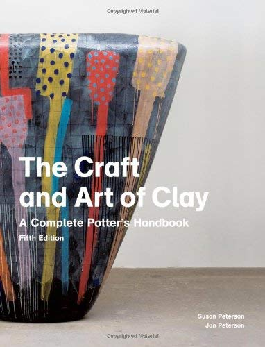 The Craft and Art of Clay: A Complete Potter S Handbook - 5th Edition