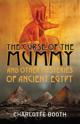 The Curse of the Mummy: And Other Mysteries of Ancient Egypt 9781851686063