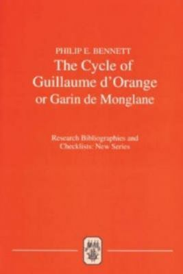 The Cycle of Guillaume D'Orange or Garin de Monglane: A Critical Bibliography 9781855661059