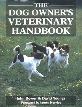 The Dog Owners Veterinary Handbook - Bower, John / Youngs, David / Herriot, James