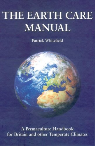 The Earth Care Manual: A Permaculture Handbook for Britain & Other Temperate Climates 9781856230216