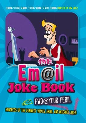 The Email Joke Book: Fwd @ Your Peril 9781853757143