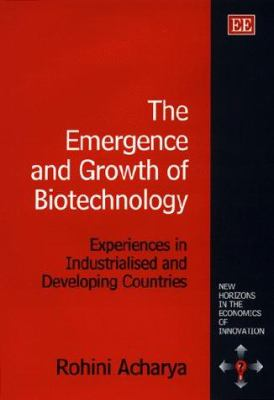 The Emergence and Growth Biotechnology: Experiences in Industrailsed and Developing Countries 9781858985237