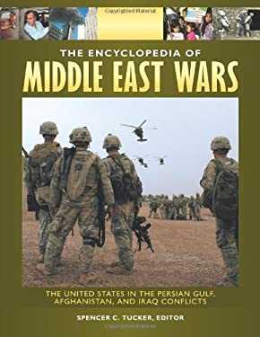 The Encyclopedia of Middle East Wars [5 Volumes]: The United States in the Persian Gulf, Afghanistan, and Iraq Conflicts 9781851099474